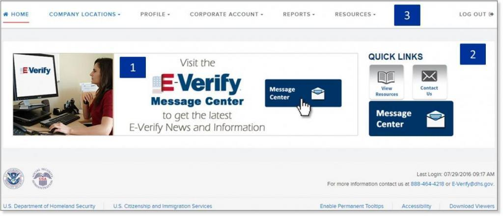 Screen shot of the corporate administrator user web page showing the following: Area 1(center left of the page) displays important updates on E-Verify, information affecting employment verification, best practices and current events.  Area 2(Top-Horizental navigation) contains 'Quick Links' which includes links to E-Verify resources and contact information.  Area 3(center right of the page) contains E-Verify navigation options which are identified in the 'Area 3 Navigation Overview.' Selecting a navigation menu link is the first step in accessing a task or function in E Verify. Choosing an option displays the first active page where a user enters information.